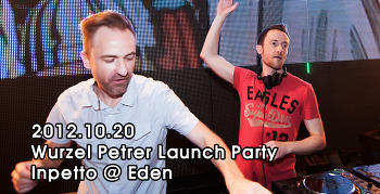 [ 2012.10.20 ] Wurzel Petrer Launch Party Inpetto @ Eden