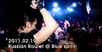 [ 2011.02.19 ] Russian Roulet @ Blue spirit