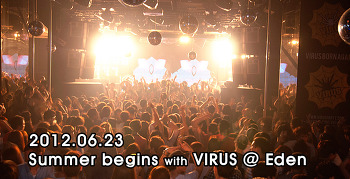[ 2012.06.23 ] Summer begins with VIRUS @ Eden
