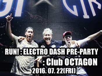2016. 07. 22 (FRI) RUN ! : ELECTRO DASH PRE-PARTY @ OCTAGON