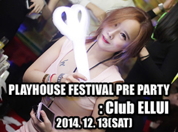 2014. 12. 13 (SAT) PLAYHOUSE FESTIVAL PRE PARTY @ ELLUI