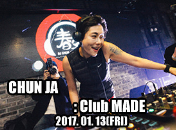 2017. 01. 13 (FRI) CHUN JA @ MADE