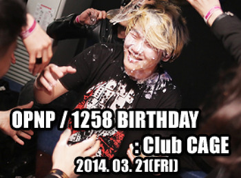 2014. 03. 21 (FRI) OPNP BIRTHDAY? DEATHDAY PARTY!! @ CAGE