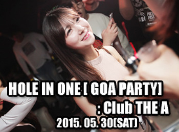 2015. 05. 30 (SAT) HOLE IN ONE [ GOA PARTY ] @ THE A