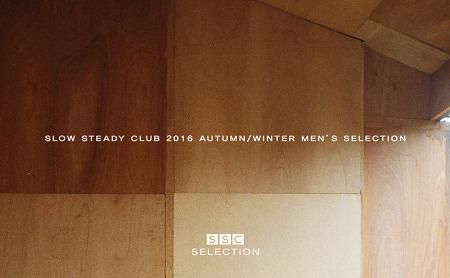 SLOW STEADY CLUB : 2016 AUTUMN/WINTER MEN'S SELECTION